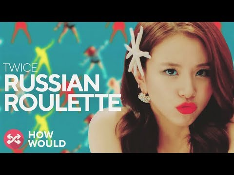 HOW WOULD TWICE SING RUSSIAN ROULETTE (Collab With Watasy Wahyo)