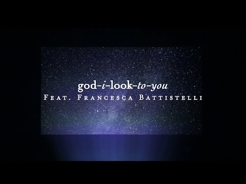 God I Look To You Lyric    Francesca Battistelli  Starlight