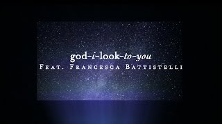 God I Look To You (Lyric Video) // Starlight // Francesca Battistelli
