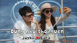 JayKii FT Sara Lưu - ĐỪNG NHƯ THÓI QUEN ( DJ Teemin Remix )| JayKii FT Sara Save - DO NOT LIKE THEM