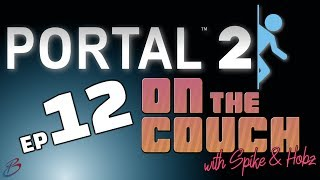 Portal 2 - Episode 12 | On the Couch (with Spike & Hobz)