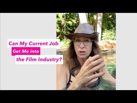 Your Current Job Will Get you into the Film Industry!