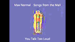 8 - You Talk Too Loud - Max Normal