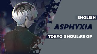ENGLISH TOKYO GHOUL:RE OP - Asphyxia [Dima Lancaster]