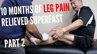 10 Months of Leg pain Relieved Superfast - REAL TREATMENT (PART 2)