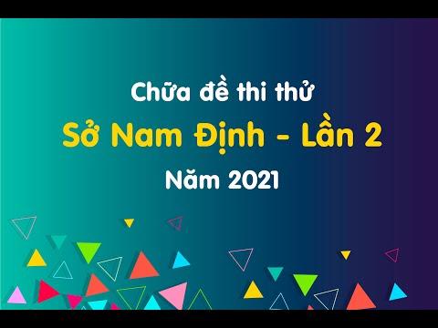Chữa chi tiết đề thi thử Sở Nam Định - lần 2 năm 2021