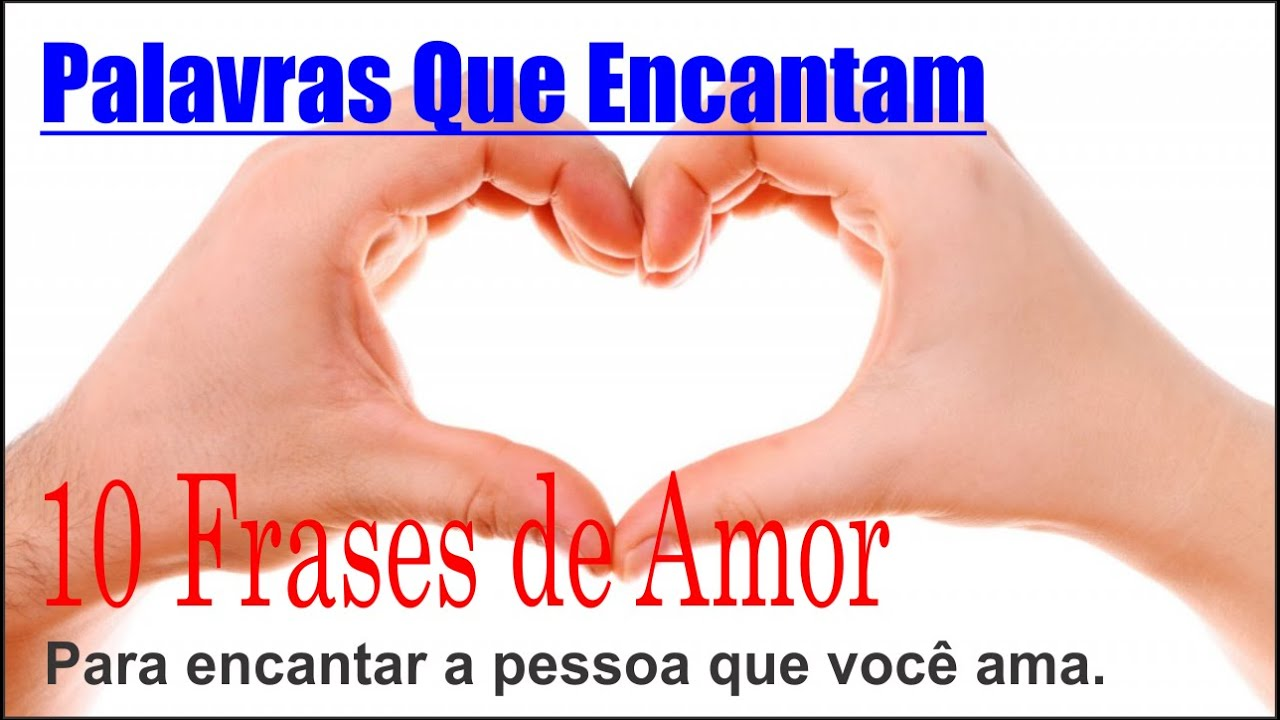 Frases De Amor 10 Frases De Amor Para Encantar A Pessoa Amada 2 0