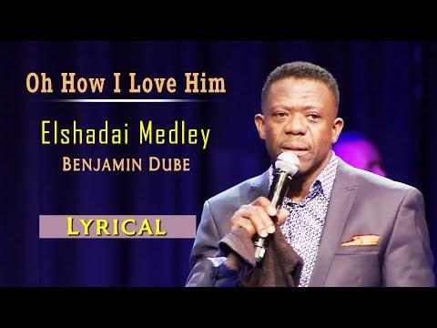 Benjamin Dube - Elshadai Medley/Oh How I Love Him - Gospel Song(Lyrical) | Spirit Of Praise Vol 5