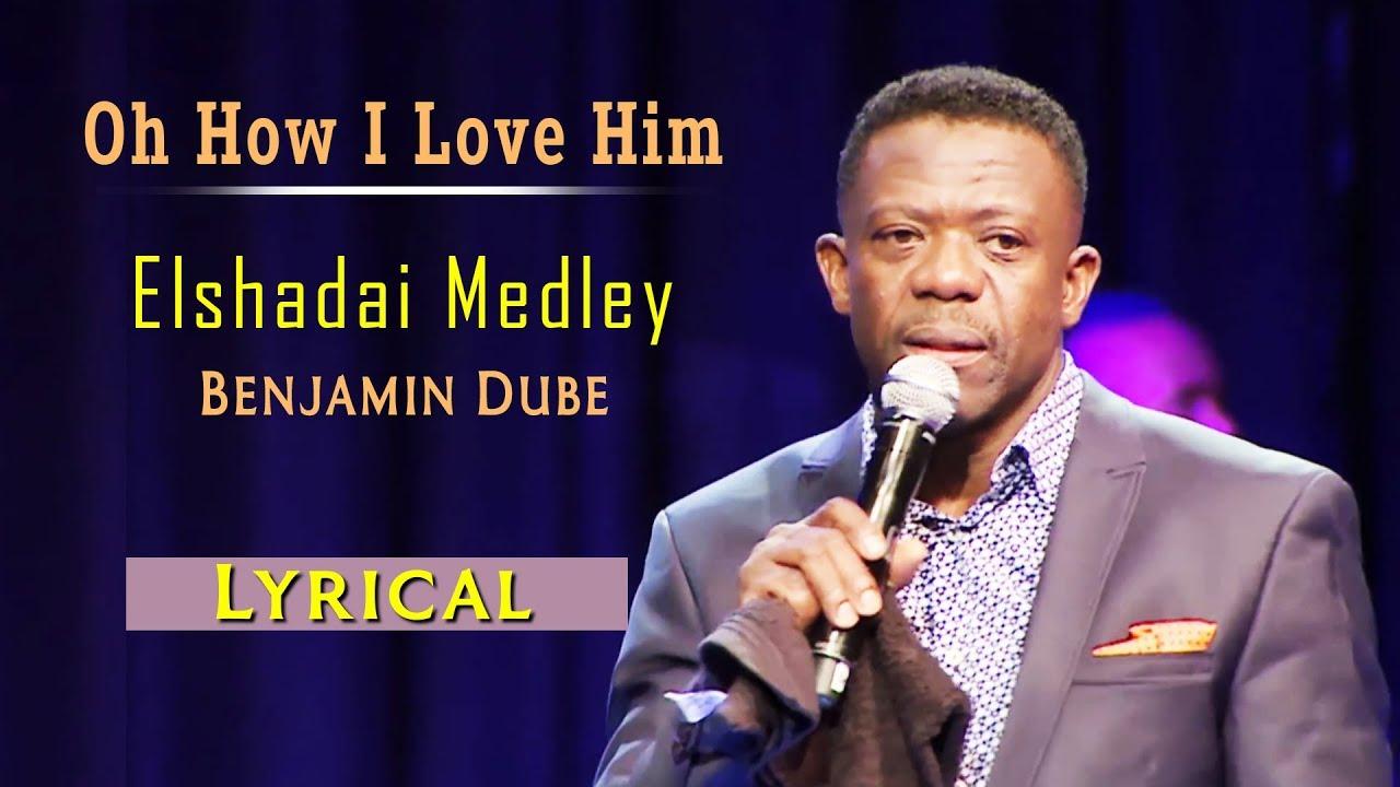 Download Benjamin Dube - Elshadai Medley/Oh How I Love Him - Gospel Song(Lyrical) | Spirit Of Praise Vol 5