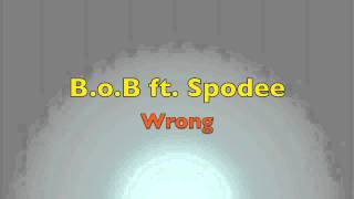 B.o.B ft. Spodee - Wrong [Lyrics]