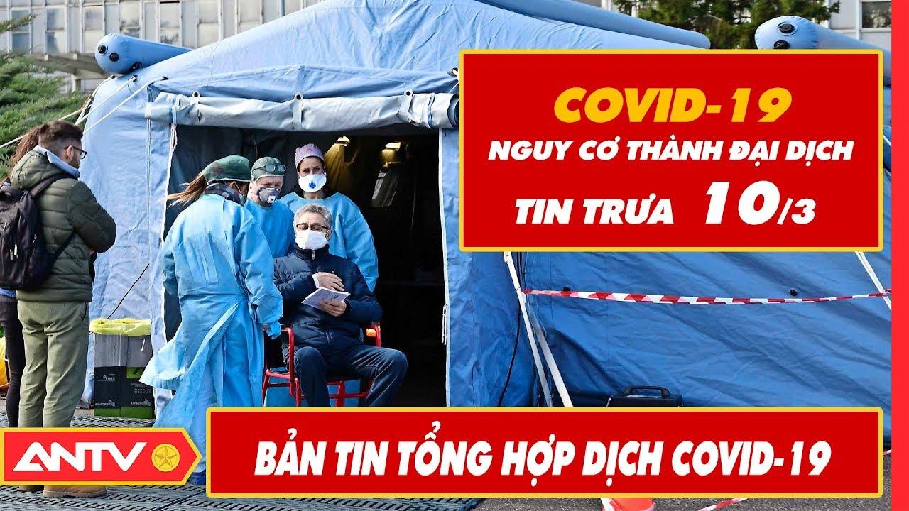 Tin tức dịch bệnh Covid-19 trưa 10/03 | Tin mới virus Corona Việt Nam và đại dịch Vũ Hán | ANTV