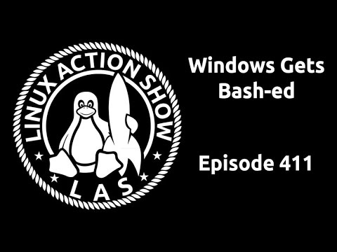 Windows Gets Bash-ed | Linux Action Show 411