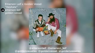 Emerson Leif x Golden Vessel &quotHesitate&quot