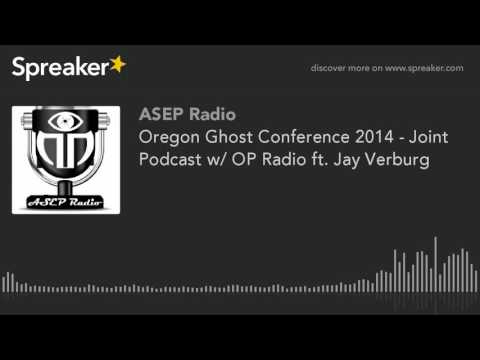 Oregon Ghost Conference 2014 - Joint Podcast w/ OP Radio ft. Jay Verburg (made with Spreaker)