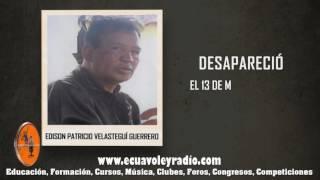 ECUAVOLEY RADIO, DESAPARECIDO EDISON PATRICIO VELASTEGUI GUERRERO