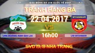 trực tiếp   tranh hạng ba   u19 hong anh gia lai vs u19 myanmar   u19 quốc tế 2017