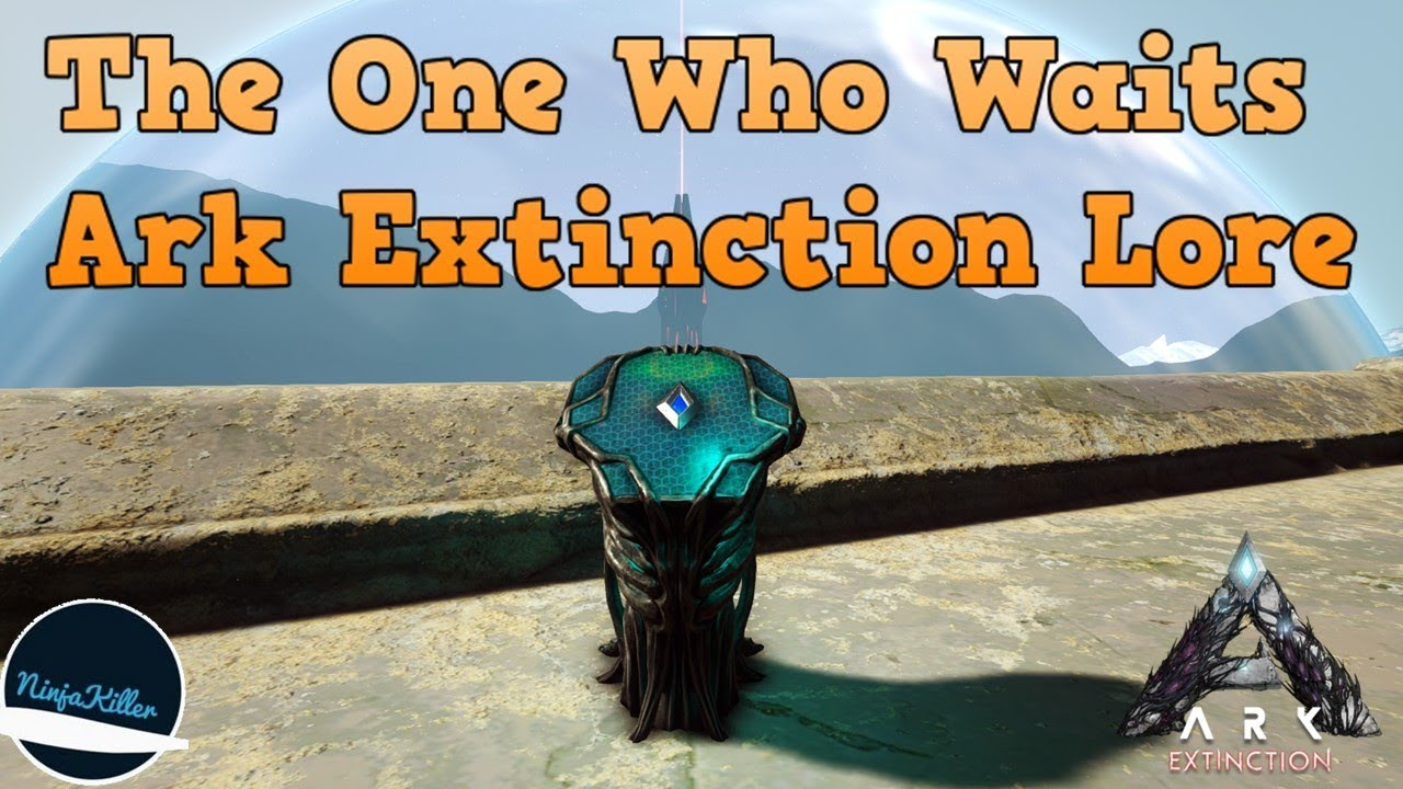 The One Who Waits Extinction lore Explorer notes 1-30   The Story Of Ark:  Extinction, Ark lore