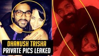 OMG ! Singer Suchitra Leaked Trisha Dhanush Pics | Dhanush Trisha Private Photos Leaked