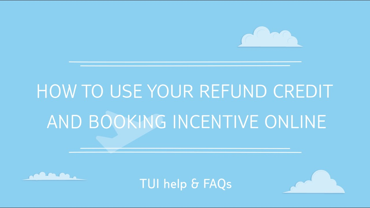 How To Use Your Refund Credit And Booking Incentive Online Tui Help Faqs Youtube