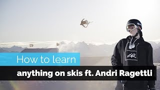 HOW TO LEARN ANYTHING ON SKIS | FEAT ANDRI RAGETTLI