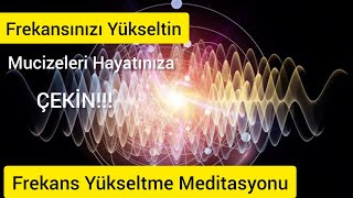 MUCİZELERİ HAYATINA ÇEK(Titreşim Yükseltme Meditasyonu-3)