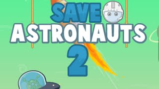 SAVE ASTRONAUTS 2  Level 1-28 Walkthrough