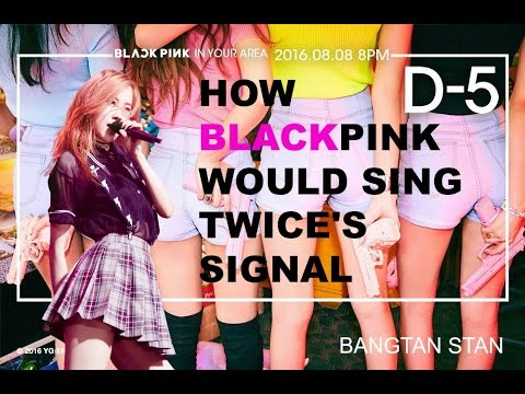 HOW BLACKPINK WOULD SING TWICE's SIGNAL