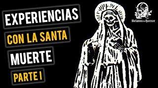 EXPERIENCIAS CON LA SANTA MUERTE I (RECOPILACIÓN DE RELATOS)