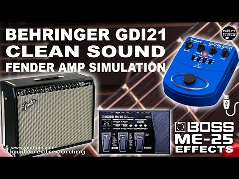 Behringer GDI21 CLEAN SOUND [Fender Amp Sim TWED] + BOSS ME-25 DISTORTIONS and EFFECTS.