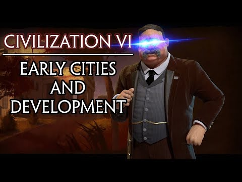 Civilization VI Guide: Early Cities and Development