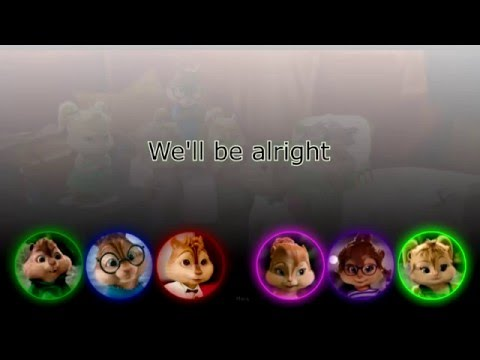 We'll be alright by The Chipmunks and the Chipettes- Lyrics