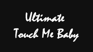 Ultimate - Touch Me Baby