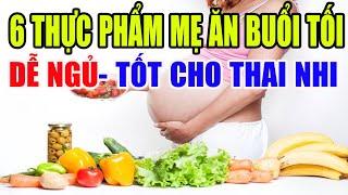 6 Thực Phẩm Mẹ Bầu Ăn Vào Buổi Tối Vừa Dễ Ngủ Vừa Tốt Cho Thai Nhi - Mẹ Bầu Nào Cũng Phải Biết