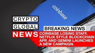 BREAKING CRYPTO NEWS: Coinbase losing staff, Netflix Blockchain and Gemini News