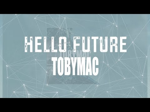 Hello Future - TobyMac (Lyric Video)