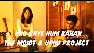 Download Hindi Video Songs - Kho Gaye Hum Kahan (Cover) - The Mohit & Urmi Project