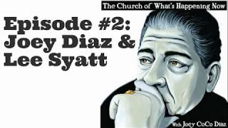 The Church Of What's Happening Now: #002 - Joey Diaz and Lee Syatt