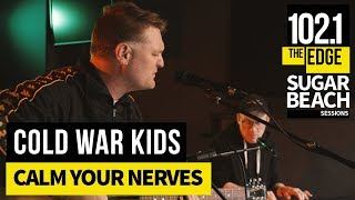 Cold War Kids - Calm Your Nerves (Live at the Edge)