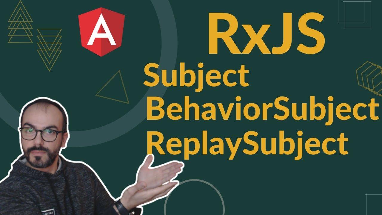 Differences between Angular Rxjs Subject - BehaviorSubject - ReplaySubject 11.