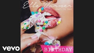 Elle Varner - Birthday (Audio) ft. 50 Cent