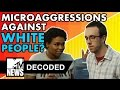 If Microaggressions Happened to White People | Decoded | MTV News