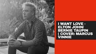 I Want Love - Elton John: Bernie Taupin- Cover : Marcus Vinnie