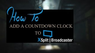 How To Add A Countdown Clock to XSplit