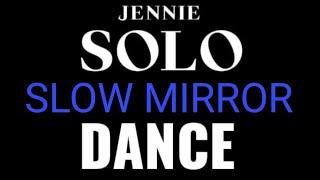 JENNIE - 'SOLO' Dance ver. (Mirror Slow)