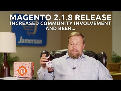Beer and eCommerce:  Magento 2.1.8 Release, Increased Community Involvement