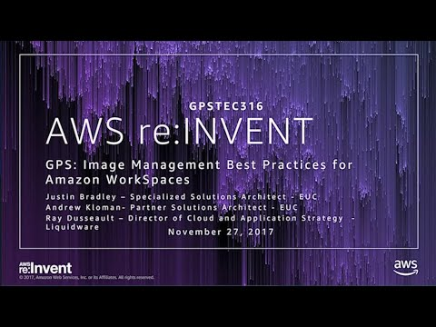 AWS re:Invent 2017: GPS: Image management Best Practices for Amazon WorkSpaces (GPSTEC316)