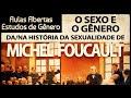 A vontade de saber: O sexo e o gênero da/na história da sexualidade de Michel Foucault