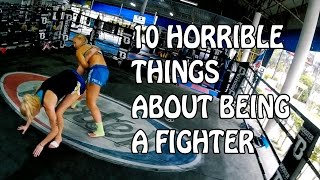 10 HORRIBLE THINGS ABOUT BEING A FIGHTER