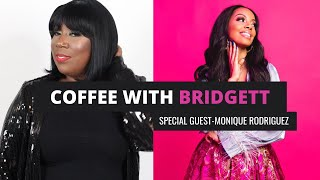 "Coffee with Bridgett with special guest ""Monique Rodriguez@"