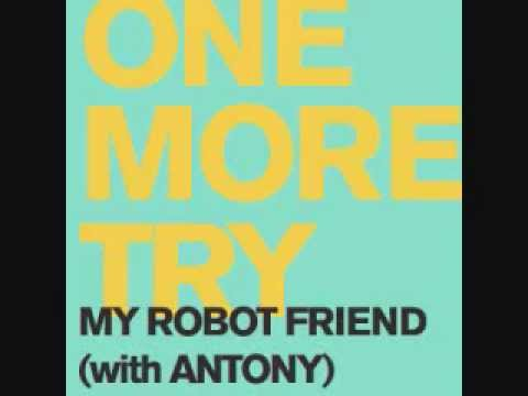 My Robot Friend with Antony - One More Try [fixed]